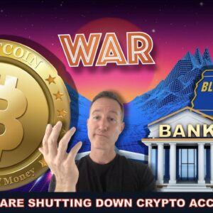BANKS ARE SHUTTING DOWN CRYPTO ACCOUNTS. WILL YOU BE AFFECTED?
