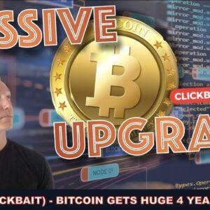 CLICKBAIT-ISH: BITCOIN GETS MASSIVE 4 YEAR UPGRADE.
