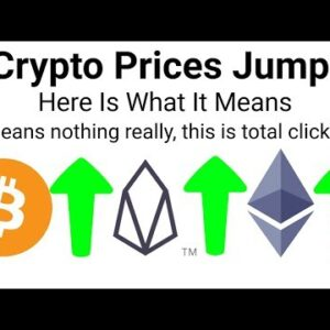 Crypto Prices Jump, Here Is What It Means (This title is total clickbait)