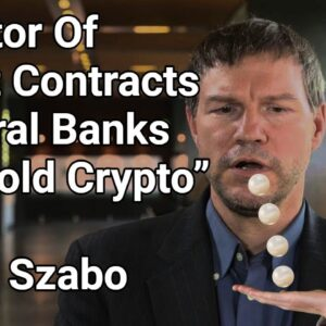 """Inventor Of Smart Contracts """"Central Banks Will Hold Crypto"""" - Nick Szabo"""