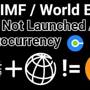 No, IMF And World Bank Have Not Launched A Cryptocurrency