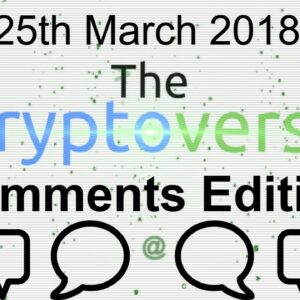 The Cryptoverse - Comments Edition For Week Ending 25th March 2018