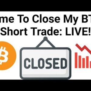 Time To Close My BitMex BTC Leveraged Short Trade: LIVE