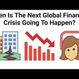 When Is The Next Global Financial Crisis Going To Happen?